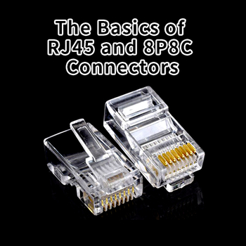The Basics of RJ45 and 8P8C Connectors