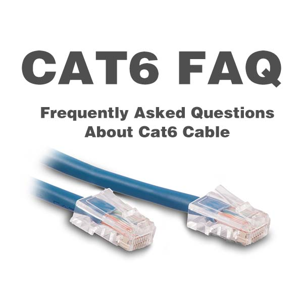 CAT6 FAQ - Frequently Asked Questions About Cat6 Cable