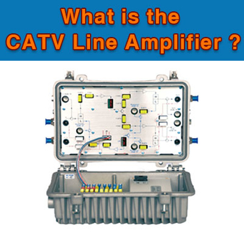 What is the CATV Line Amplifier?