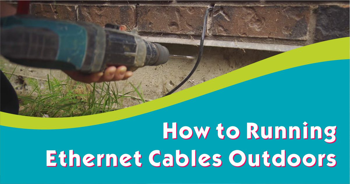 How to Running Ethernet Cables Outdoors